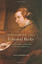 The Intellectual Life of Edmund Burke: From the Sublime and Beautiful to American Independence
