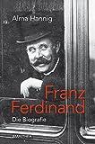 Alma Hannig: Franz Ferdinand. Eine Biographie