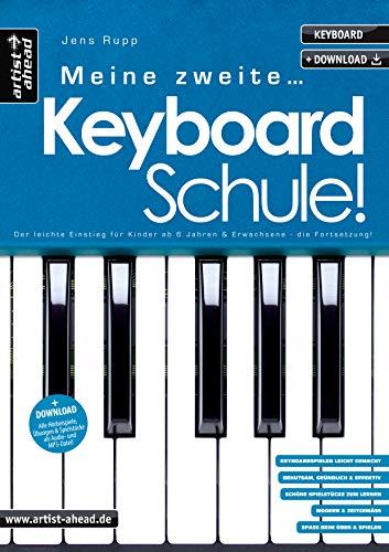 Meine zweite Keyboardschule! Der leichte Einstieg für Kinder ab 6 Jahren, Jugendliche & erwachsene Anfänger - die Fortsetzung! (inkl. Download). ... Erwachsene - die Fortsetzung (inkl. Download)