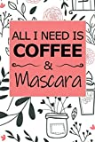 All I Need Is Coffee And Mascara: Composition Notebook Journal With Funny Coffee Quotes, Lined Paper For Coffee Lovers And Baristas,(6' x 9') Blank Diary