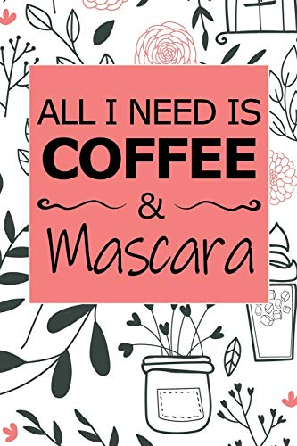 All I Need Is Coffee And Mascara: Composition Notebook Journal With Funny Coffee Quotes, Lined Paper...
