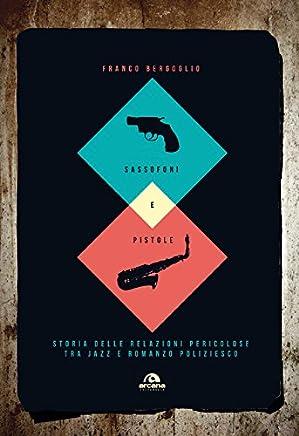 Sassofoni e pistole: Storia delle relazioni pericolose tra jazz e romanzo poliziesco