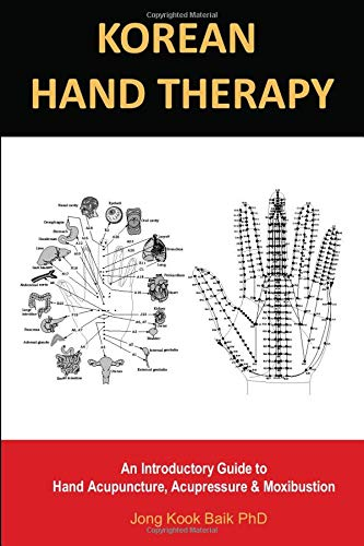 KOREAN HAND THERAPY: An Introductory Guide to Hand Acupuncture, Acupressure and Moxibustion