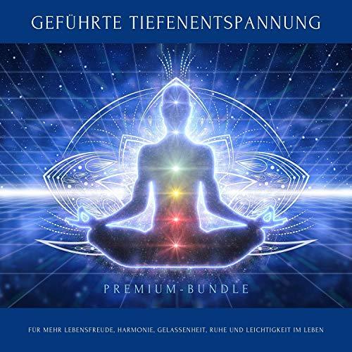 Geführte Tiefenentspannung für mehr Lebensfreude, Harmonie, Gelassenheit, Ruhe und Leichtigkeit im Leben: Premium 5-in-1 Bundle