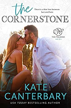 The Cornerstone: An Enemies-to-Lovers Romance (The Walsh Series Book 4) by [Kate Canterbary]