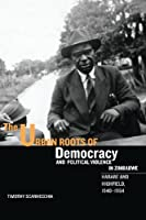 The Urban Roots of Democracy and Political Violence in Zimbabwe: Harare and Highfield, 1940-1964 (Rochester Studies in African History and the Diaspora)