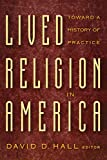 Lived Religion in America: Toward A History of Practice