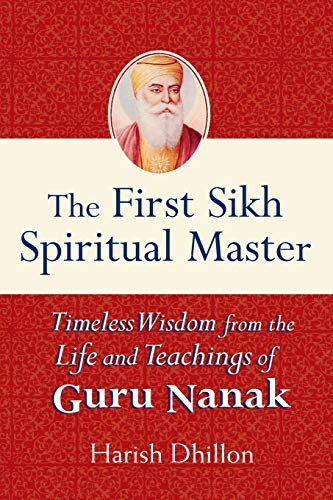 Compare Textbook Prices for The First Sikh Spiritual Master: Timeless Wisdom from the Life and Techniques of Guru Nanak 1 Edition ISBN 9781594732096 by Dhillon, Harish