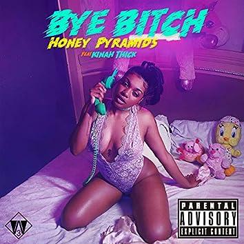 Bye Bitch (feat. Kinah Thick)