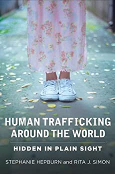 Human Trafficking Around the World: Hidden in Plain Sight by [Stephanie Hepburn, Rita Simon]