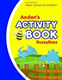Aedan's Activity Book: Dinosaur 100 + Fun Activities | Ready to Play Paper Games + Blank Storybook & Sketchbook Pages for Kids | Hangman, Tic Tac Toe, ... Name Letter D | Road Trip Entertainment
