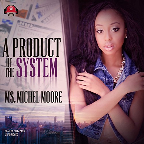 A Product of the System     The Out for Self Series, Book 1              By:                                                                                                                                 Ms. Michel Moore,                                                                                        Buck 50 Productions                               Narrated by:                                                                                                                                 Ellis Park                      Length: 7 hrs and 2 mins     148 ratings     Overall 4.5