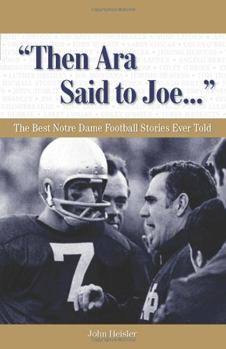 """""""Then Ara Said to Joe. . ."""": The Best Notre Dame Football Stories Ever Told (Best Sports Stories Ever Told)"""