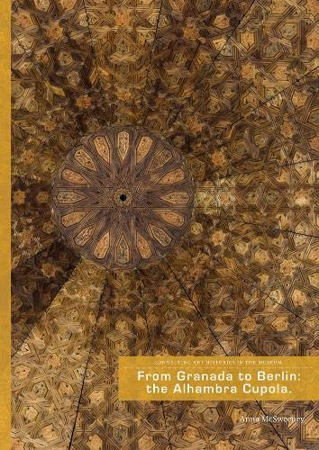 From Granada to Berlin: The Alhambra Cupola: Anna McSweeney (Connecting Art Histories in the Museum)