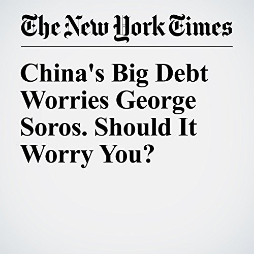 China's Big Debt Worries George Soros. Should It Worry You? audiobook cover art