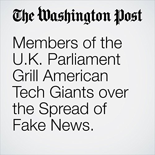 Members of the U.K. Parliament Grill American Tech Giants over the Spread of Fake News. copertina