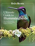Birds & Blooms Ultimate Guide to Hummingbirds: Discover the wonders of one of nature's most magical creatures