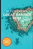 Super Cheap Great Barrier Reef Travel Guide 2021: How to Enjoy a $1,000 Trip to Cairns for $250