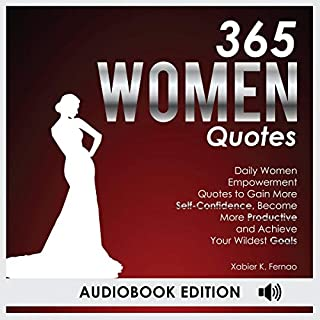 365 Women Quotes: Daily Women Empowerment Quotes to Gain More Self-Confidence, Become More Productive and Achieve Your Wildest Goals                   By:                                                                                                                                 Xabier K. Fernao                               Narrated by:                                                                                                                                 Dr. Michelle Carabache                      Length: 1 hr and 42 mins     25 ratings     Overall 5.0