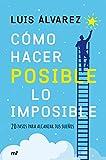 Cómo hacer posible lo imposible: 20 pasos para alcanzar tus sueños (Fuera de Colección)