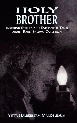 Holy Brother: Inspiring Stories and Enchanted Tales about Rabbi Shlomo Carlebach (English Edition)