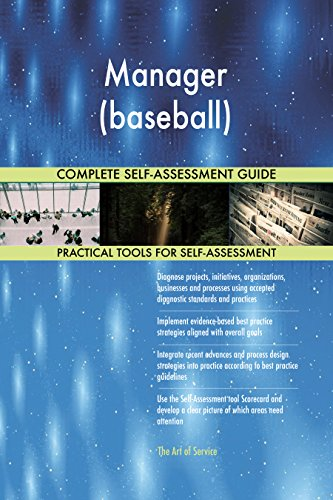 Manager (baseball) All-Inclusive Self-Assessment - More than 720 Success Criteria, Instant Visual Insights, Comprehensive Spreadsheet Dashboard, Auto-Prioritized for Quick Results