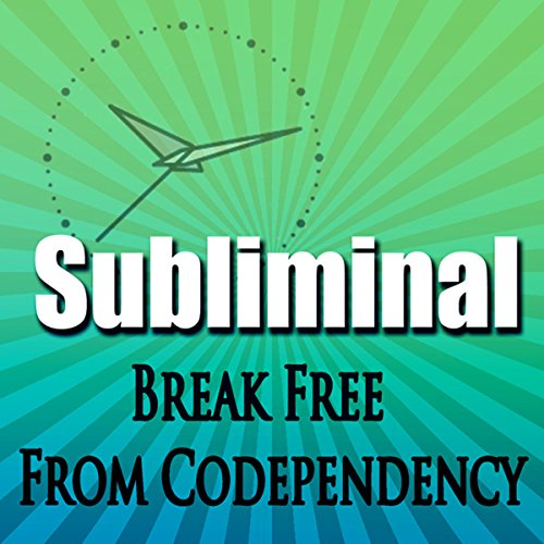 Break Free From Codependency Subliminal audiobook cover art