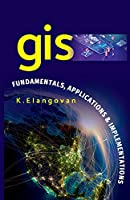 GIS: Fundamentals, Applications And Implementations