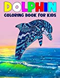 Dolphin Coloring Book for Kids: Children Activity Book for Boys & Girls Age 3-8, More than 40 Fun Coloring Pages of Dolphin Lovers