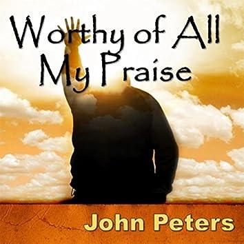 Worthy of All My Praise