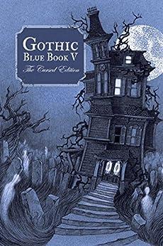 Gothic Blue Book V: The Cursed Edition by [Maria Alexander, Stephanie M. Wytovich, Max Booth III, Ryan Bradley, J.M. Cole, Lance Davis, Ashley Dioses, Phil Hickes, Mariah Huehner, Christian A. Larsen]