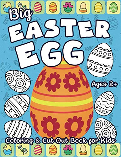 Big Easter Egg Coloring and Cut-Out Book for Kids Ages 2+: Full of Different Patterns to Color | Create Paper Garland Home-Made Decorations | Make DIY Gifts for your Loved Ones (Easter Holiday Books)