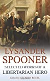 Lysander Spooner: Selected Works of a Libertarian Hero (Annotated)