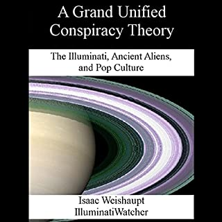 A Grand Unified Conspiracy Theory     The Illuminati, Ancient Aliens, and Pop Culture              By:                                                                                                                                 Isaac Weishaupt                               Narrated by:                                                                                                                                 Eric Burns                      Length: 7 hrs and 19 mins     139 ratings     Overall 4.2