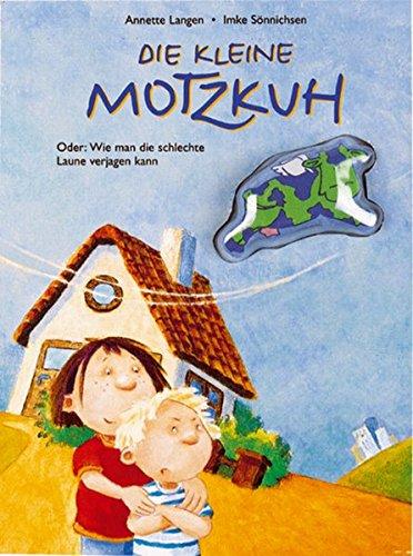 Die kleine Motzkuh: Oder: Wie man die schlechte Laune verjagen kann (Bilder- und Vorlesebücher)