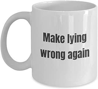 funny donald trump mug - anti donal dinald coffee make lying wrong again funny dump trump sucks hate pendejo moron democrat democratic