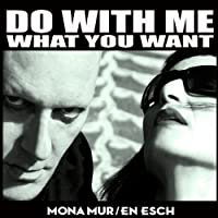 Do With Me What You Want by Mona Mur & En Esch (2011-09-13)