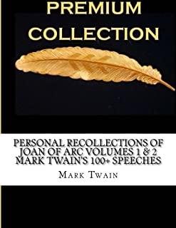 Personal Recollections of Joan of Arc Volumes 1 & 2 Mark Twain?s 100+ speeches