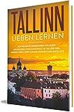 Tallinn lieben lernen: Der perfekte Reiseführer für einen unvergesslichen Aufenthalt in Tallinn inkl. Insider-Tipps, Tipps zum Geldsparen und Packliste (Erzähl-Reiseführer Tallinn, Band 1)