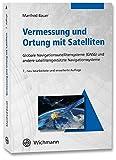 Vermessung und Ortung mit Satelliten: Globales Navigationssatellitensystem (GNSS) und andere satellitengestützte Navigationssysteme