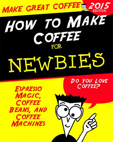 Become A Coffee Expert: Espresso Magic, Coffee Beans, and Coffee Machines (English Edition)