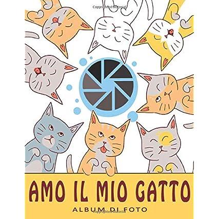 Amo il Mio Gatto: L'album Fotografico Perfetto, i Nostri Migliori Momenti, la Nostra Storia