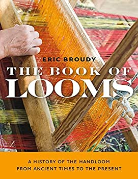 The Book of Looms  A History of the Handloom from Ancient Times to the Present