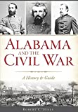 Alabama and the Civil War: A History & Guide