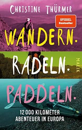 Wandern. Radeln. Paddeln.: 12000 Kilometer Abenteuer in Europa (German Edition)