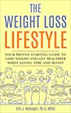 The Weight Loss Lifestyle: Your Proven Starting Guide to Lose Weight and Get Healthier While Saving...