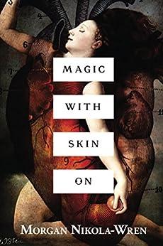 Magic with Skin On by [Morgan Nikola-Wren, Kimberly Ito, Julie Guzzetta, Alysia Nicole Harris]