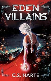 Eden Villains: A Young Adult Epic Fantasy (Eden Factions Book 2) by [C.S. Harte]