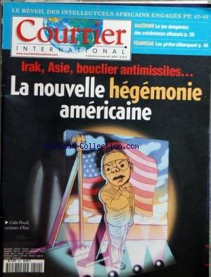 COURRIER INTERNATIONAL [No 540] du 08/03/2001 - LE REVEIL DES INTELLECTUELS AFRICAINS ENGAGES - MACEDOINE LE JEU DANGEREUX DES EXTREMISTES ALBANAIS - FEMINISME LES GIRLIES DEBARQUENT - IRAK ASIE BOUCLIER ANTIMISSILES - SOMMAIRE - EN COUVERTURE - LA NOUVELLE HEGEMONIE AMERICAINE - RUBRIQUES - COURRIER DES LECTEURS - LES SOURCES DE CETTE SEMAINE - BLOC-NOTES BUSH Nâ EST PAS CELUI QUâ ON CROIT PAR ALEXANDRE ADLER - AGENDA A NOTER CETTE SEMAINE - A Lâ AFFICHE - VOYAGE A LA RECHERCHE DE LA PERLE DU