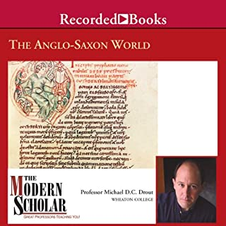 The Modern Scholar: The Anglo-Saxon World                   By:                                                                                                                                 Prof. Michael D. C. Drout                               Narrated by:                                                                                                                                 Michael D. C. Drout                      Length: 7 hrs and 50 mins     715 ratings     Overall 4.5